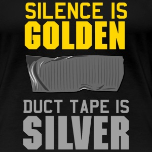Silence is Golden. Duct Tape is Silver Women's T-Shirts - Women's Premium T-Shirt
