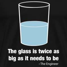 Engineer - Glass is Twice as Big as Needs to Be T-Shirts
