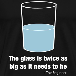 Engineer - Glass is Twice as Big as Needs to Be T-Shirts - Men's Premium T-Shirt