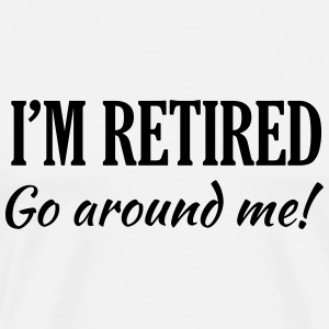 I'm Retired. Go Around Me T-Shirts - Men's Premium T-Shirt