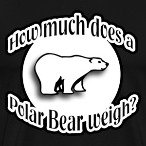 How Much Does A Polar Bear Weigh? T-Shirts - Men's Premium T-Shirt