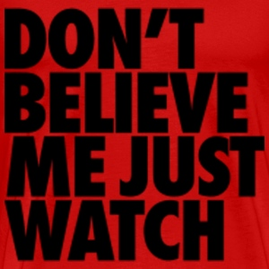 Don't Believe  T-Shirts - Men's Premium T-Shirt