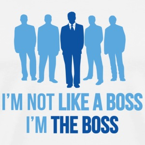 I'm Not Like A Boss. I'm The Boss. - Men's Premium T-Shirt