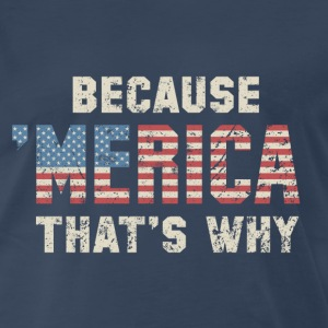 Because 'Merica - Men's Premium T-Shirt