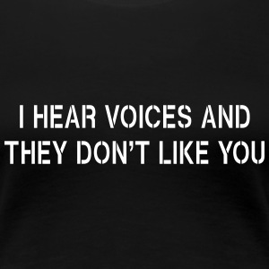 I hear voices and they don't like you Women's T-Shirts - Women's Premium T-Shirt