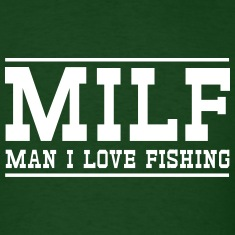 MILF. Man I love fishing T-Shirts