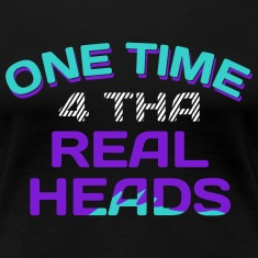 One Time 4 Tha Real Heads Ladies Tee