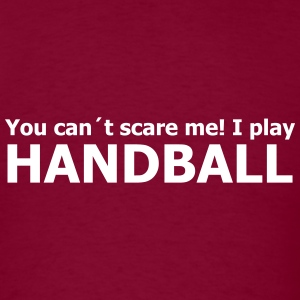you can´t scare me! I play handball T-Shirts - Men's T-Shirt