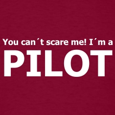 you can´t scare me! I´m a pilot T-Shirts