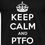 Design ~ Keep Calm and PTFO (Black)