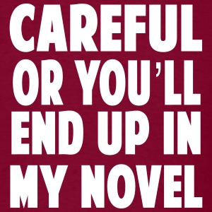 Careful or you will end up in my novel T-Shirts - Men's T-Shirt