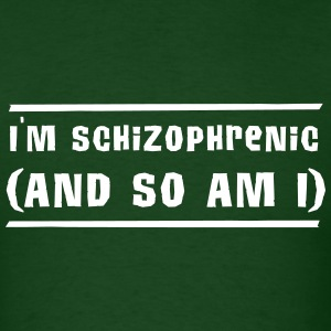 I'm Schizophrenic (and so am I) T-Shirts - Men's T-Shirt