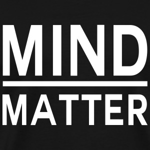 Mind over matter T-Shirts - Men's Premium T-Shirt