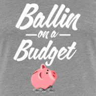 Design ~ Ballin Ona Budget T-Shirt