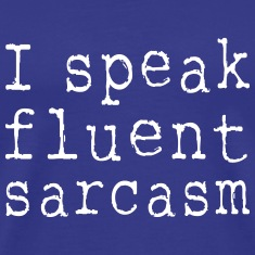 I speak fluent sarcasm T-Shirts