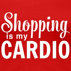Shopping is my Cardio Women's T-Shirts - Women's Premium T-Shirt