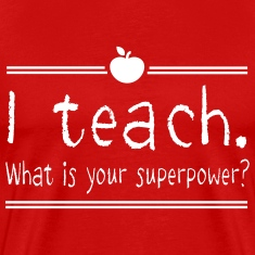 I teach. What is your superpower T-Shirts