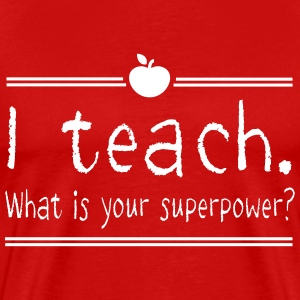 I teach. What is your superpower T-Shirts - Men's Premium T-Shirt