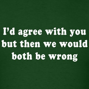 I'd agree with you but then we would both be wrong T-Shirts - Men's T-Shirt