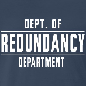 Dept. of Redundancy Department T-Shirts - Men's Premium T-Shirt