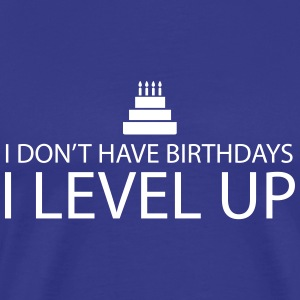 I don't have birthdays. I Level Up T-Shirts - Men's Premium T-Shirt