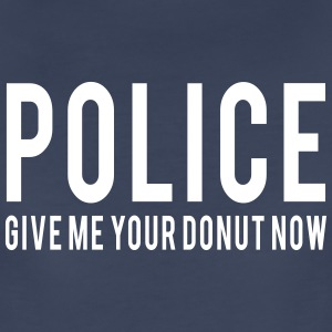 Police Give me Your Donut Women's T-Shirts - Women's Premium T-Shirt