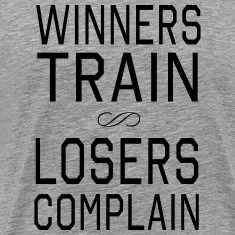 Winners Train. Losers Complain T-Shirts