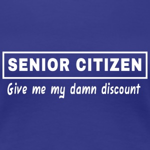 Senior Citizen. Give Me My Damn Discount Women's T-Shirts - Women's Premium T-Shirt