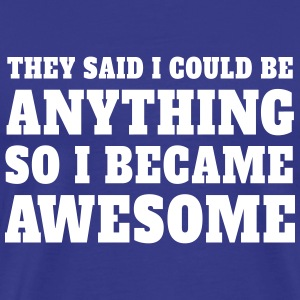 So I became Awesome T-Shirts - Men's Premium T-Shirt