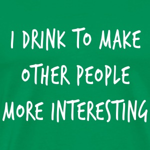 I drink to make other people more interesting T-Shirts - Men's Premium T-Shirt