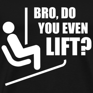 Bro, Do You Even Lift? - Men's Premium T-Shirt