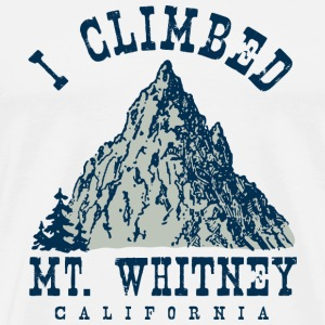 I climbed Mt. Whitney T-Shirts - Men's Premium T-Shirt