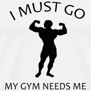 I Must Go. My Gym Needs Me. - Men's Premium T-Shirt