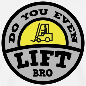 Do You Even Lift Bro? - Men's Premium T-Shirt