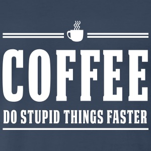 Coffee. Do stupid things faster T-Shirts - Men's Premium T-Shirt