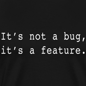 It's not a bug. It's a feature T-Shirts - Men's Premium T-Shirt