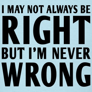 Not always right but I'm never wrong T-Shirts - Men's T-Shirt