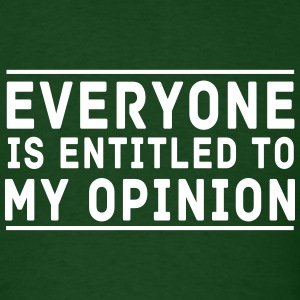 Everyone is entitles to my opinion T-Shirts - Men's T-Shirt