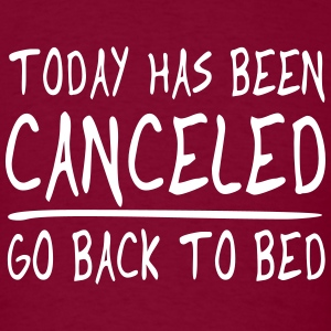 Today has been Canceled. Go back to bed T-Shirts - Men's T-Shirt