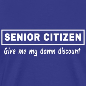 Senior Citizen. Give Me My Damn Discount T-Shirts - Men's Premium T-Shirt