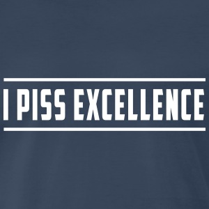 I Piss Excellence T-Shirts - Men's Premium T-Shirt