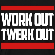 Work Out Twerk Out T-Shirts