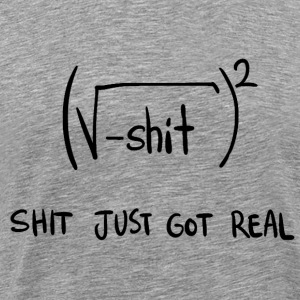 Shit Just Got Real Math Equation - Men's Premium T-Shirt