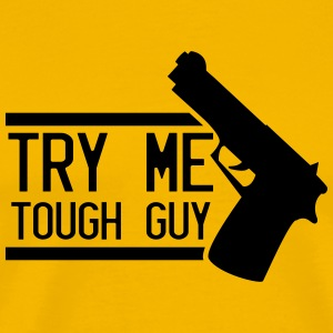 try me tough guy - with a gun T-Shirts - Men's Premium T-Shirt