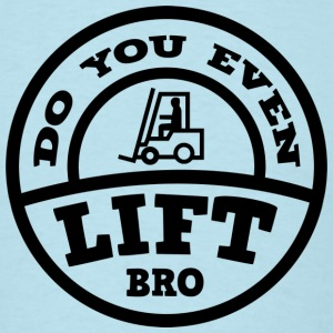 Do You Even Lift Bro? - Men's T-Shirt