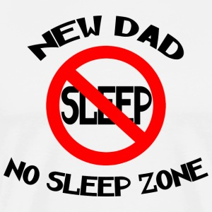 New Dad No Sleep Zone - Men's Premium T-Shirt