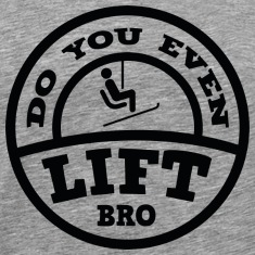 Do You Even Lift Bro?