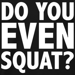 Do You Even Squat? - Men's Premium T-Shirt