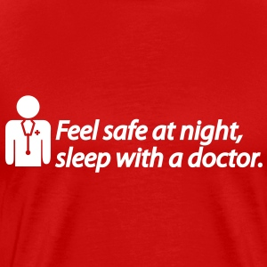 Feel safe at night, sleep with a doctor T-Shirts - Men's Premium T-Shirt