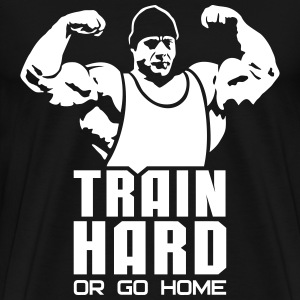 Train hard or go home T-Shirts - Men's Premium T-Shirt